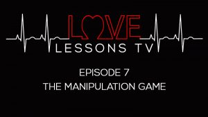 Love Lessons EP 7 The Manipulation Game