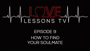 Love Lessons TV EP9 How To Find Your Soulmate